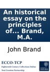 An Historical Essay On The Principles Of Political Associations In A State  In A Comparative View Of The Associations Of The Year 1792 And That Recently Instituted By The Whig Club By The Rev John Brand MA