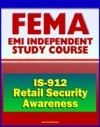 21st Century FEMA Study Course Retail Security Awareness Understanding The Hidden Hazards IS-912 - Identifying And Report Suspicious Purchases Or Thefts Of Dangerous Products By Terrorists