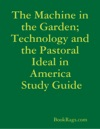 The Machine In The Garden Technology And The Pastoral Ideal In America Study Guide