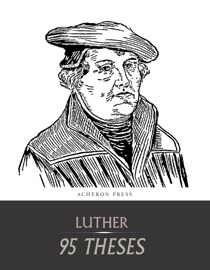 luthers ninety six thesis He confronted indulgence salesman johann tetzel with his ninety-five martin luther was born to martin luthers's disputation on the power and efficacy.