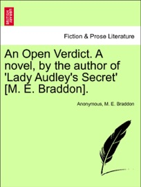 AN OPEN VERDICT. A NOVEL, BY THE AUTHOR OF LADY AUDLEYS SECRET [M. E. BRADDON]. VOL. III