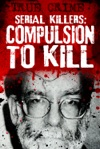 Serial Killers Compulsion To Kill