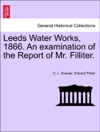Leeds Water Works 1866 An Examination Of The Report Of Mr Filliter