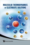 Molecular Thermodynamics Of Electrolyte Solutions