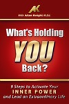 Whats Holding You Back 9 Steps To Activate Your Inner Power And Lead An Extraordinary Life