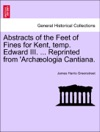 Abstracts Of The Feet Of Fines For Kent Temp Edward III  Reprinted From Archologia Cantiana