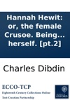 Hannah Hewit Or The Female Crusoe Being The History Of A Woman Of Uncommon Mental And Personal Accomplishments Who  Was Cast Away In The Grosvenor East-Indiaman And Became For Three Years The Sole Inhabitant Of An Island In The South Seas Su