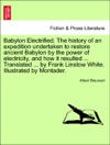 Babylon Electrified The History Of An Expedition Undertaken To Restore Ancient Babylon By The Power Of Electricity And How It Resulted  Translated  By Frank Linstow White Illustrated By Montader