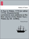 A Tour In Wales 1770 Or Rather 1773 Supplemental Corrections And Additions To The First Volume Of The Welsh Tour Plates By Mr Griffith Vol III