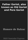 Father Goriot Also Known As Old Goriot And Pere Goriot