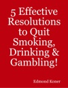 5 Effective Resolutions To Quit Smoking Drinking  Gambling