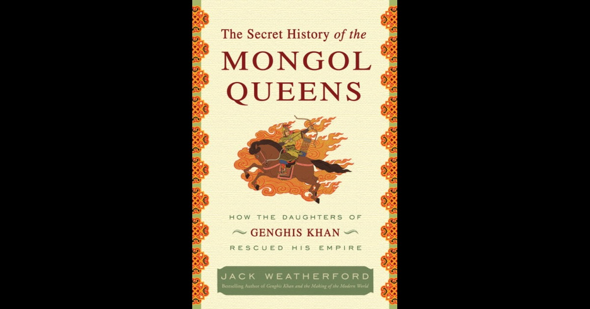 the secret history of the mongol queens The mongol queens of the thirteenth century ruled the greatest empire the world has ever known yet sometime near the end of the century, censors cut a section from the secret history of the mongols, leaving a single tantalizing quote from genghis khan: let us reward our female offspring.