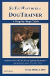 So You Want To Be A Dog Trainer 2nd Edition