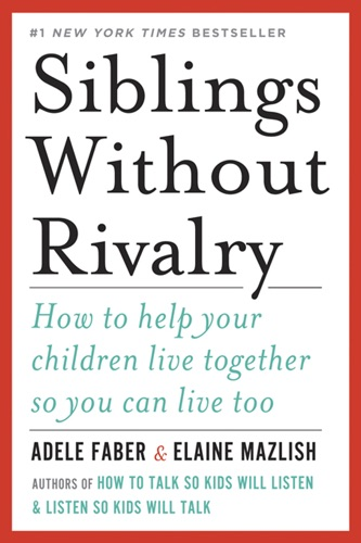 Siblings Without Rivalry How to Help Your Children Live Together So You Can Live Too
