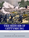 The Heroes Of Gettysburg The Lives And Careers Of George Meade Winfield Scott Hancock And Joshua L Chamberlain