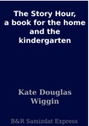 The Story Hour A Book For The Home And The Kindergarten