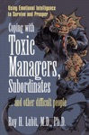 Coping With Toxic Managers Subordinates  And Other Difficult People Using Emotional Intelligence To Survive And Prosper