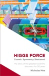 Higgs Force Cosmic Symmetry Shattered