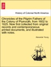 Chronicles Of The Pilgrim Fathers Of The Colony Of Plymouth From 1602 To 1625 Now First Collected From Original Records And Contemporaneous Printed Documents And Illustrated With Notes Second Edition