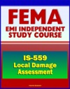 21st Century FEMA Study Course Local Damage Assessment IS-559 - Identify Needs Set Priorities Drive Response And Recovery Actions