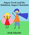 Super Fred And His Sidekick Super Charlotte