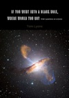 If You Went Into A Black Hole Where Would You Go