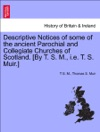 Descriptive Notices Of Some Of The Ancient Parochial And Collegiate Churches Of Scotland By T S M Ie T S Muir