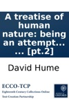 A Treatise Of Human Nature Being An Attempt To Introduce The Experimental Method Of Reasoning Into Moral Subjects  Pt2