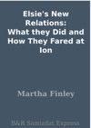 Elsies New Relations What They Did And How They Fared At Ion