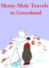 Motty-Mole Travels To Greenland