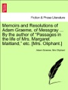 Memoirs And Resolutions Of Adam Graeme Of Messgray  By The Author Of Passages In The Life Of Mrs Margaret Maitland Etc Mrs Oliphant Vol I