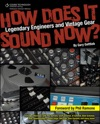 How Does It Sound Now Legendary Engineers And Vintage Gear
