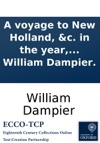 A Voyage To New Holland C In The Year 1699 Wherein Are Described The Canary-Islands The Isles Of Mayo And St Jago The Bay Of All Saints With The Forts And Town Of Bahia In Brasil  A Table Of All The Variations Observd In This Voyage  Th
