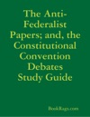 The Anti-Federalist Papers And The Constitutional Convention Debates Study Guide