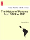 The History Of Panama  From 1849 To 1891