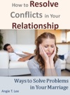 How To Resolve Conflicts In Your Relationship-Ways To Solve Problems In Your Marriage
