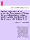 Revista Pintoresca De Las Provincias Bascongadas Edicion De Lujo Adornada Con Vistas  Por S Lambla Escrita Por L M De E Y A A Y H Entrega 1-45