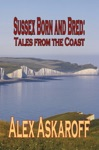 Sussex Born And Bred Tales From The Coast