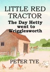 Little Red Tractor The Day Hetty Went To Wrigglesworth