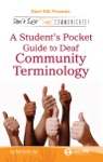 Dont Just Sign Communicate A Students Pocket Guide To Deaf Community Terminology