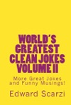 Worlds Greatest Clean Jokes Volume II More Great Jokes And Funny Musings