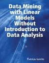 Data Mining With Linear Models Without Introduction To Data Analysis