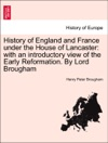 History Of England And France Under The House Of Lancaster With An Introductory View Of The Early Reformation By Lord Brougham