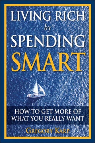Living Rich by Spending Smart How to Get More of What You Really Want