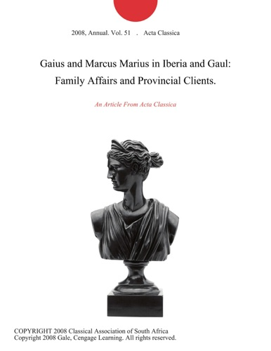 Gaius and Marcus Marius in Iberia and Gaul Family Affairs and Provincial Clients
