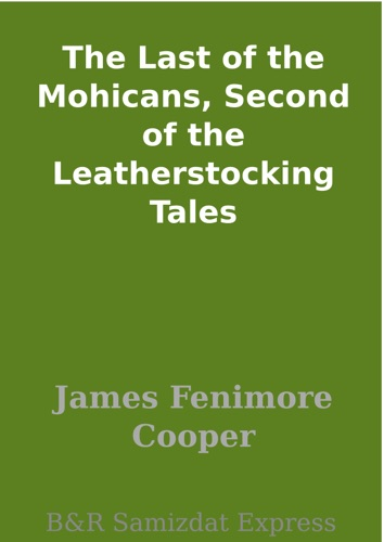 The Last of the Mohicans Second of the Leatherstocking Tales