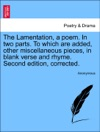 The Lamentation A Poem In Two Parts To Which Are Added Other Miscellaneous Pieces In Blank Verse And Rhyme Second Edition Corrected