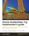 Oracle GoldenGate 11g Implementers Guide