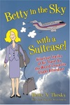 Betty In The Sky With A Suitcase Hilarious Stories Of Air Travel By The Worlds Favorite Flight Attendant