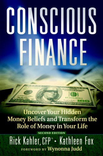 Conscious Finance Uncover Your Hidden Money Beliefs and Transform the Role of Money in Your Life